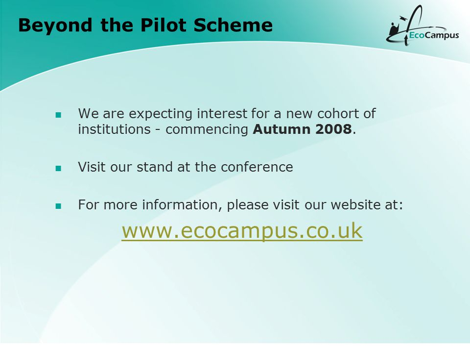 Beyond the Pilot Scheme We are expecting interest for a new cohort of institutions - commencing Autumn 2008.