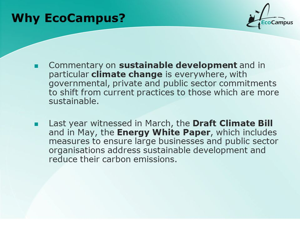 Why EcoCampus? Commentary on sustainable development and in particular climate change is everywhere, with governmental, private and public sector comm