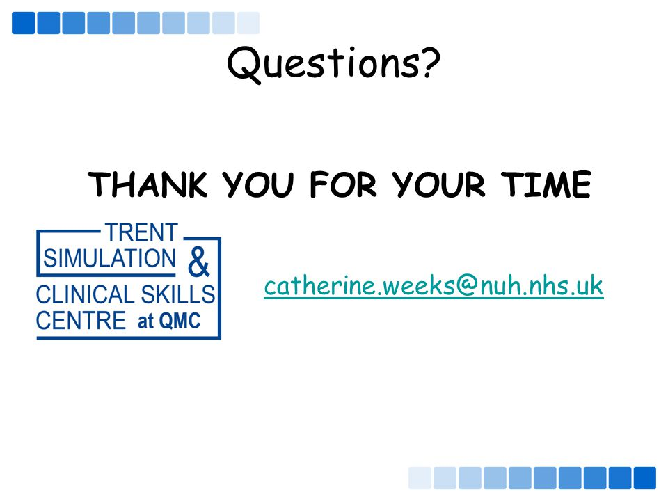 THANK YOU FOR YOUR TIME Questions catherine.weeks@nuh.nhs.uk