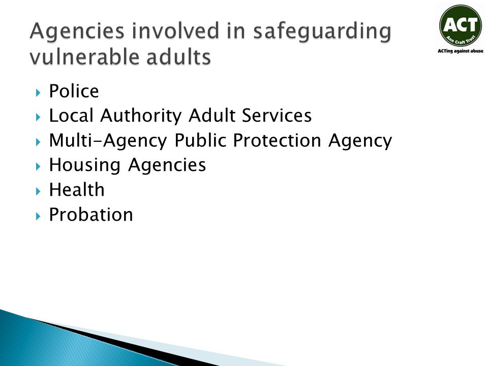  Police  Local Authority Adult Services  Multi-Agency Public Protection Agency  Housing Agencies  Health  Probation