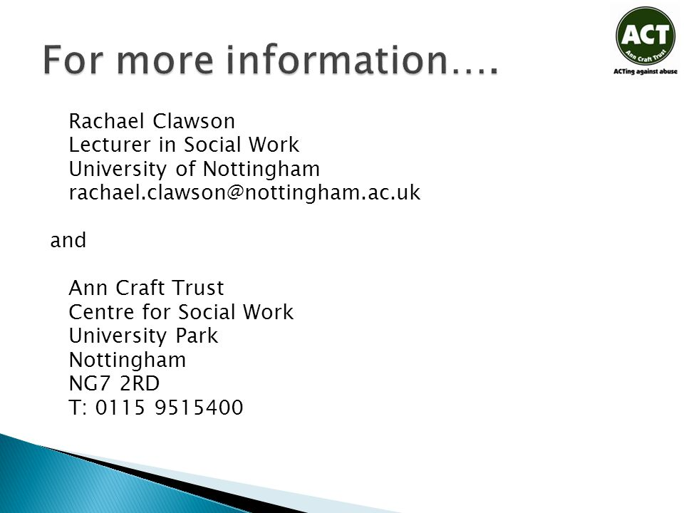 Rachael Clawson Lecturer in Social Work University of Nottingham rachael.clawson@nottingham.ac.uk and Ann Craft Trust Centre for Social Work Universit