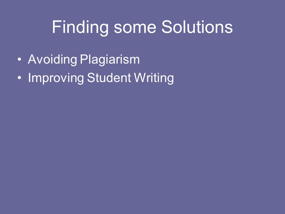Finding some Solutions Avoiding Plagiarism Improving Student Writing