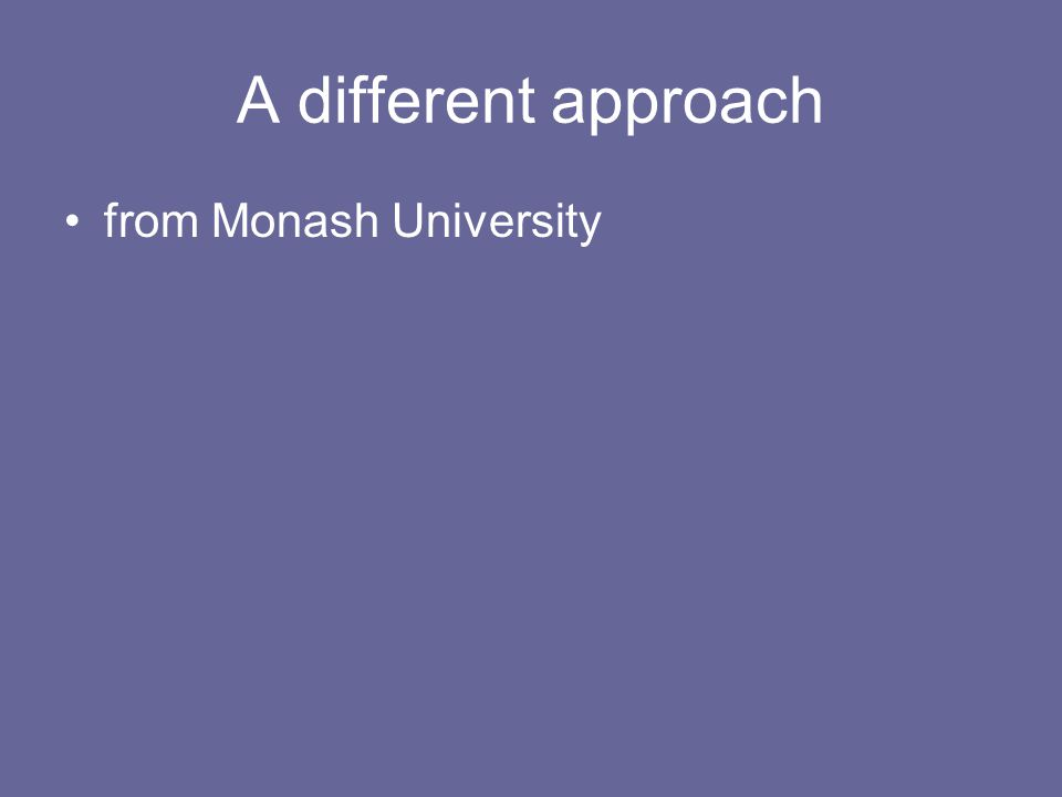 A different approach from Monash University