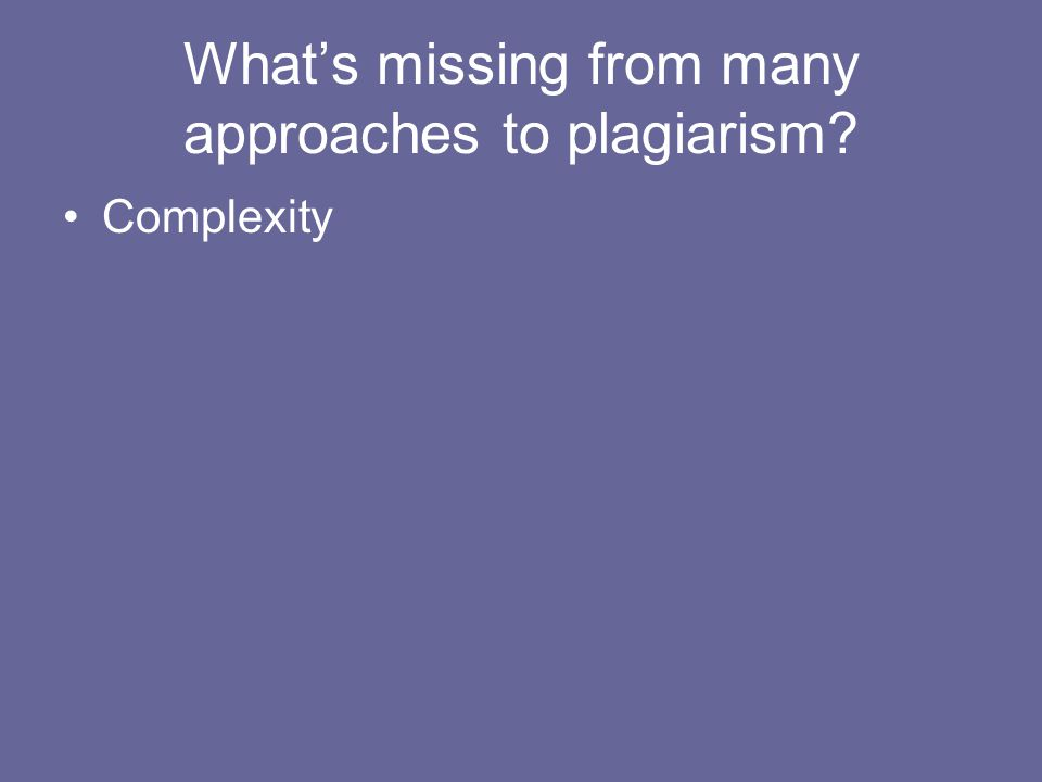 What's missing from many approaches to plagiarism Complexity