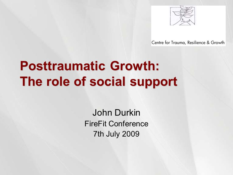 Posttraumatic Growth: The role of social support John Durkin FireFit Conference 7th July 2009