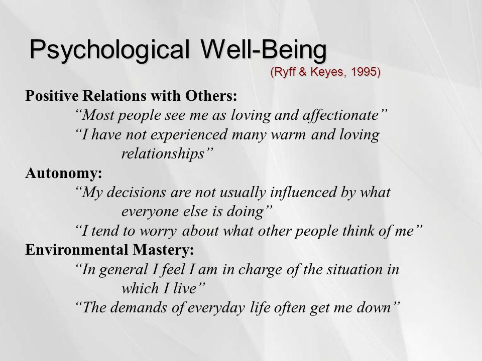 """Psychological Well-Being (Ryff & Keyes, 1995) Positive Relations with Others: """"Most people see me as loving and affectionate"""" """"I have not experienced"""