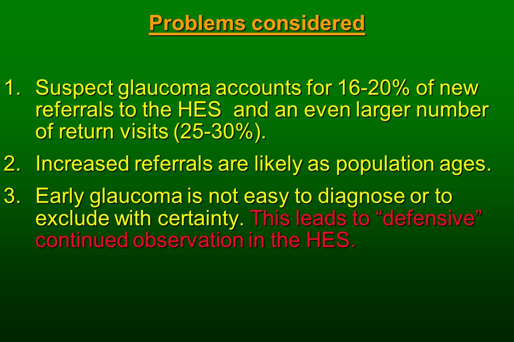 Problems considered 1.Suspect glaucoma accounts for 16-20% of new referrals to the HES and an even larger number of return visits (25-30%).