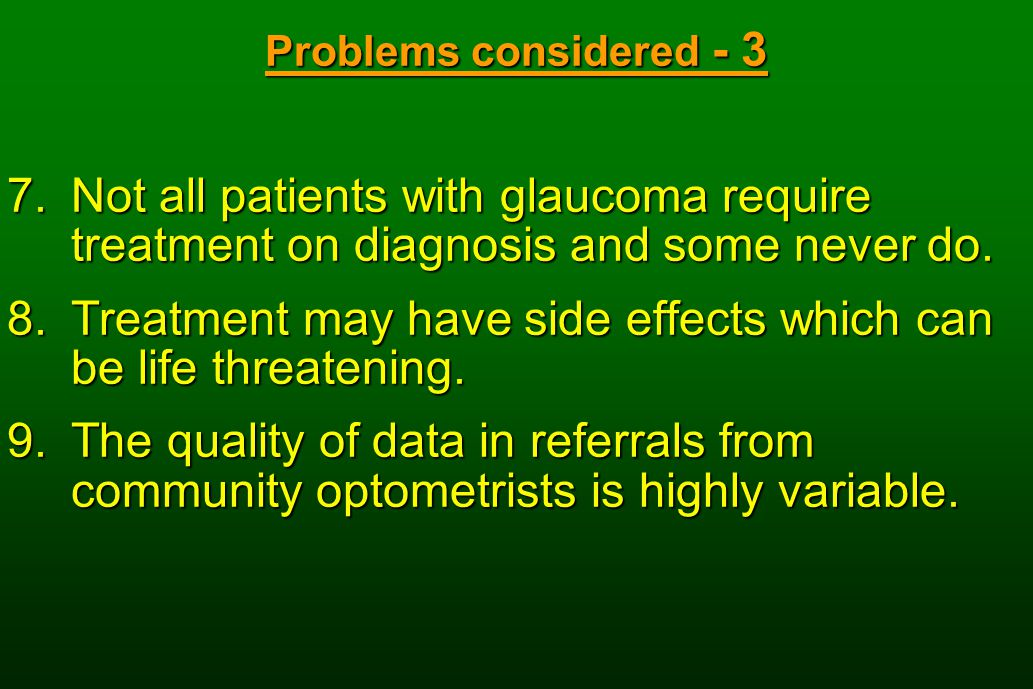Problems considered - 3 7.Not all patients with glaucoma require treatment on diagnosis and some never do.