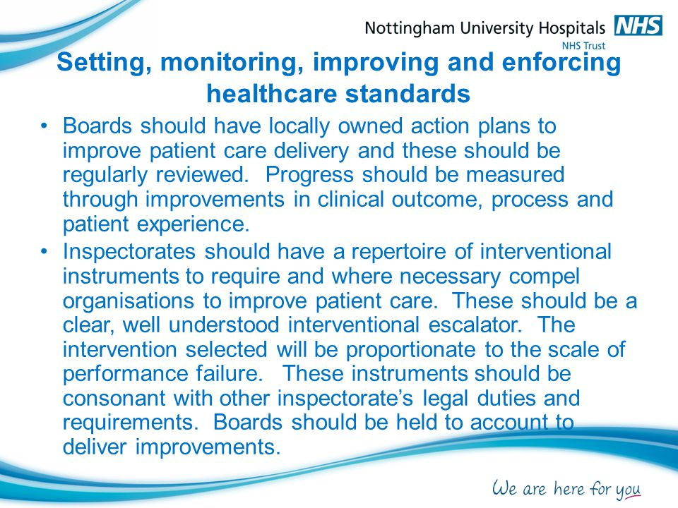 Setting, monitoring, improving and enforcing healthcare standards Boards should have locally owned action plans to improve patient care delivery and t