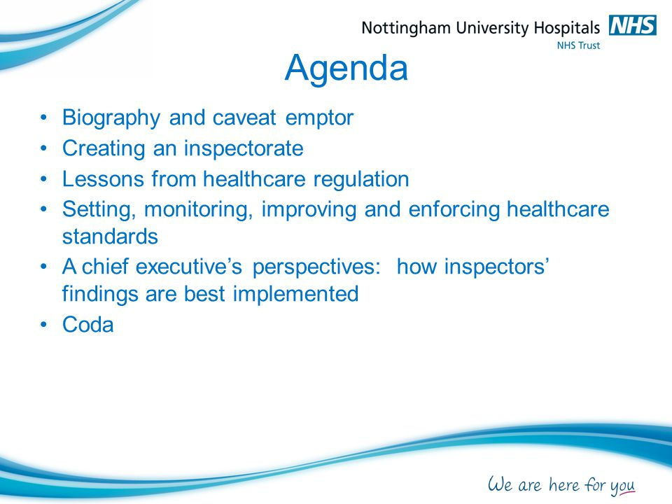 Agenda Biography and caveat emptor Creating an inspectorate Lessons from healthcare regulation Setting, monitoring, improving and enforcing healthcare