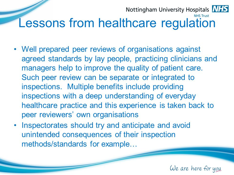 Lessons from healthcare regulation Well prepared peer reviews of organisations against agreed standards by lay people, practicing clinicians and manag
