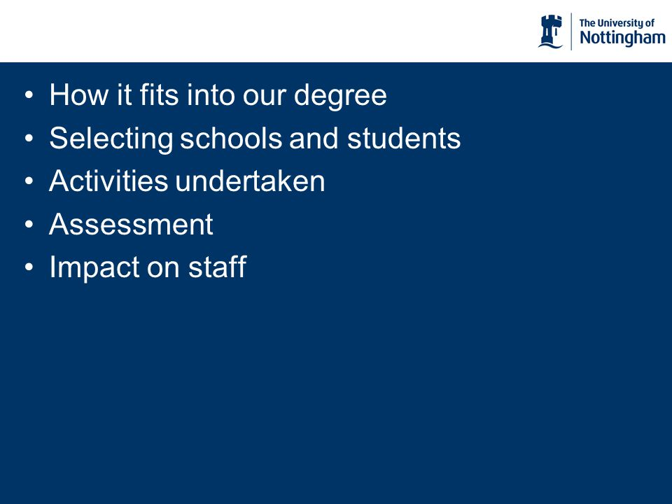 How it fits into our degree Selecting schools and students Activities undertaken Assessment Impact on staff