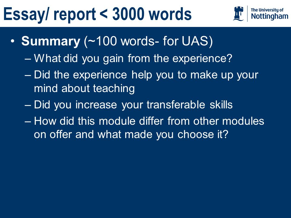 Essay/ report < 3000 words Summary (~100 words- for UAS) –What did you gain from the experience.