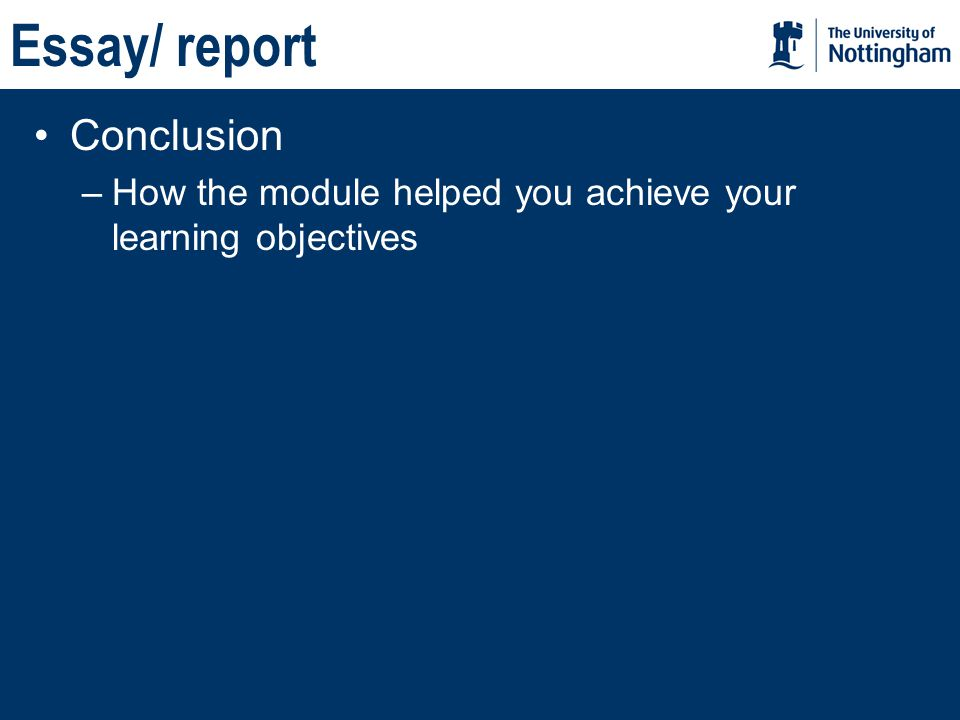 Essay/ report Conclusion –How the module helped you achieve your learning objectives
