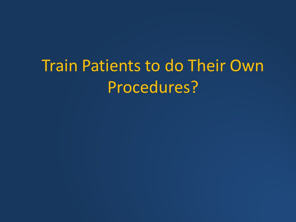 Train Patients to do Their Own Procedures?