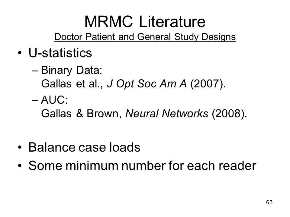 63 MRMC Literature Doctor Patient and General Study Designs U-statistics –Binary Data: Gallas et al., J Opt Soc Am A (2007).