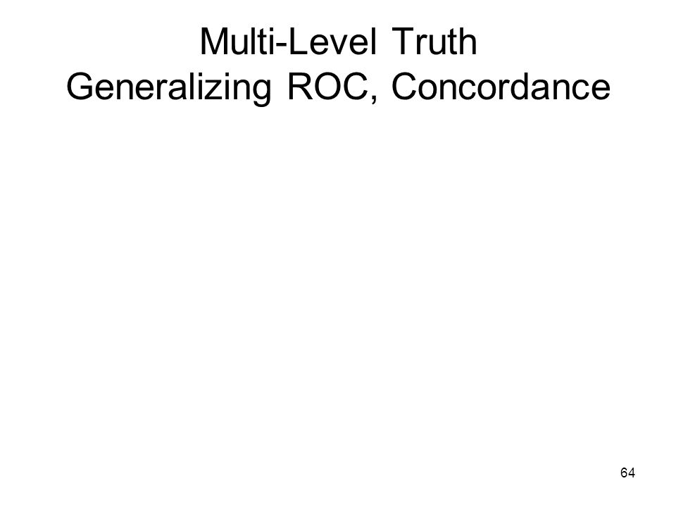 64 Multi-Level Truth Generalizing ROC, Concordance