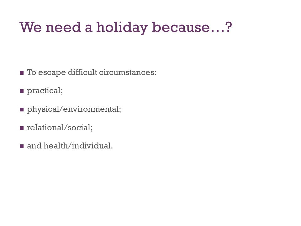 We need a holiday because….