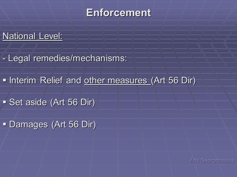 National Level: - Legal remedies/mechanisms:  Interim Relief and other measures (Art 56 Dir)  Set aside (Art 56 Dir)  Damages (Art 56 Dir) Enforcement