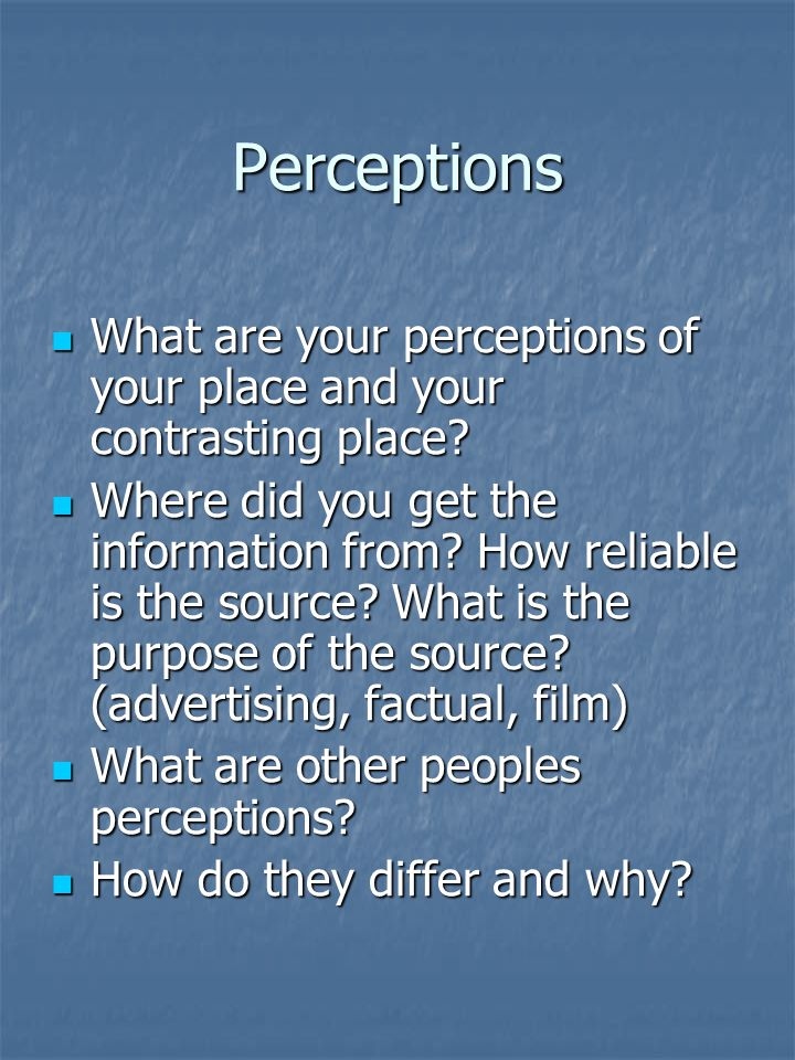 Perceptions What are your perceptions of your place and your contrasting place.