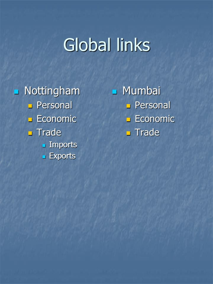 Global links Nottingham Nottingham Personal Personal Economic Economic Trade Trade Imports Imports Exports Exports Mumbai Mumbai Personal Economic Trade