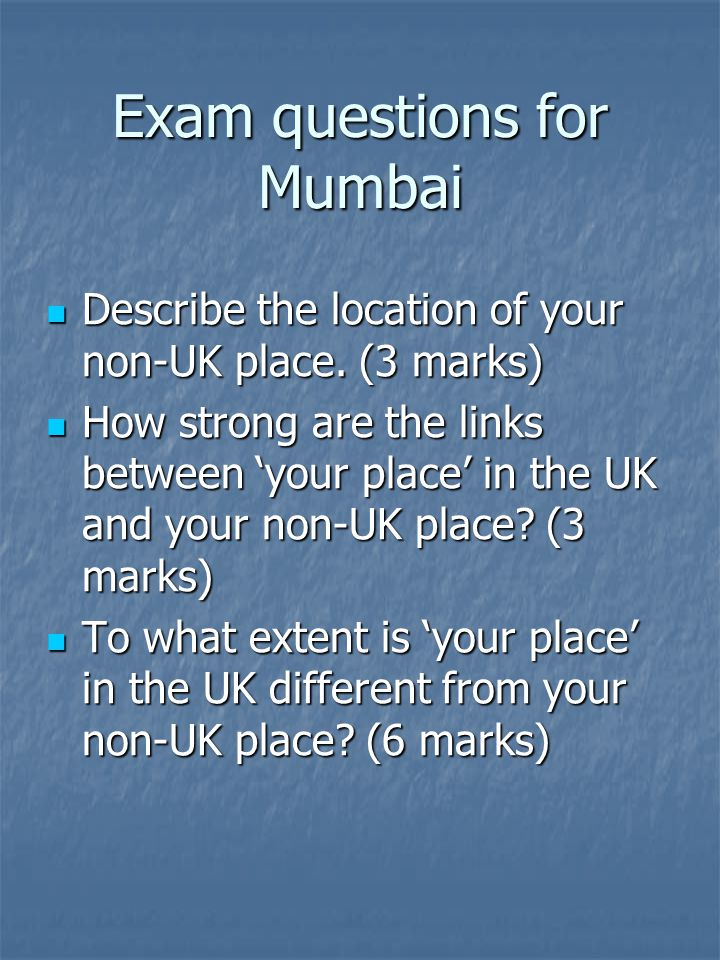 Exam questions for Mumbai Describe the location of your non-UK place.