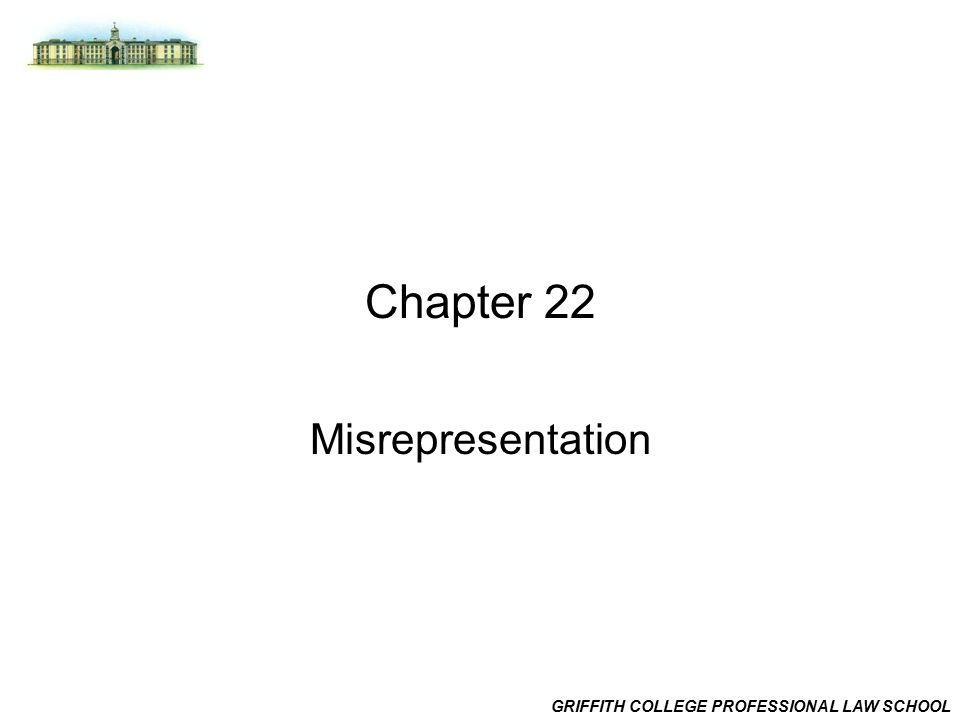 GRIFFITH COLLEGE PROFESSIONAL LAW SCHOOL Chapter 22 Misrepresentation