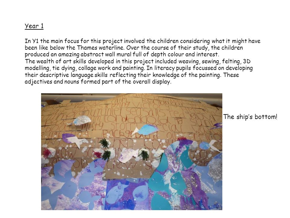 Year 1 In Y1 the main focus for this project involved the children considering what it might have been like below the Thames waterline.