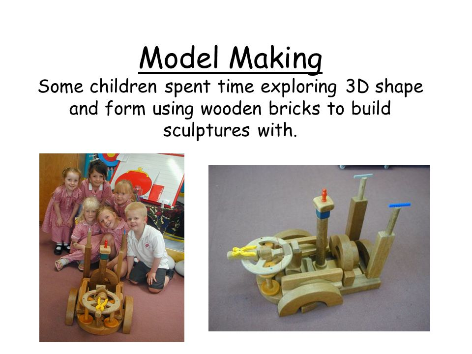 Model Making Some children spent time exploring 3D shape and form using wooden bricks to build sculptures with.