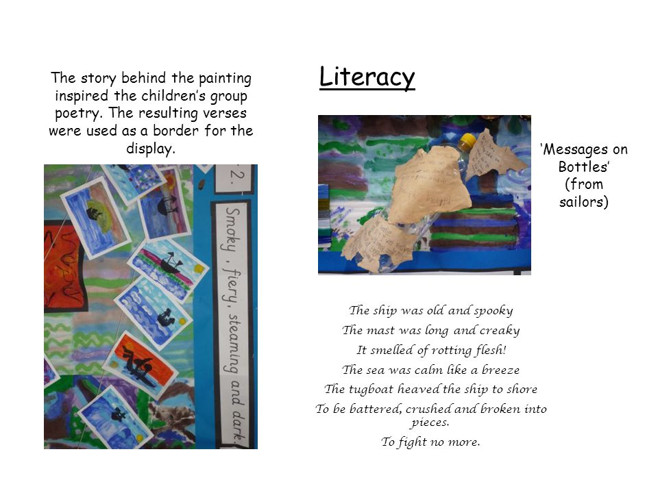 Literacy The story behind the painting inspired the children's group poetry. The resulting verses were used as a border for the display. 'Messages on