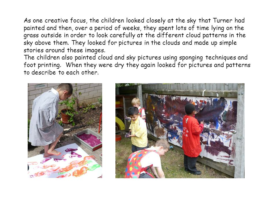As one creative focus, the children looked closely at the sky that Turner had painted and then, over a period of weeks, they spent lots of time lying