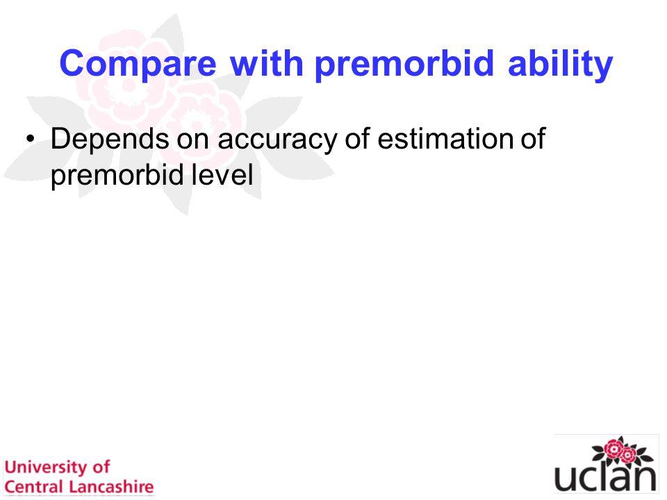 28 Compare with premorbid ability Depends on accuracy of estimation of premorbid level