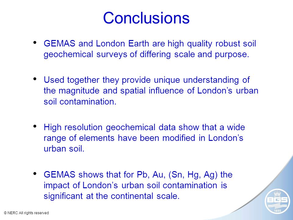 © NERC All rights reserved Conclusions GEMAS and London Earth are high quality robust soil geochemical surveys of differing scale and purpose.