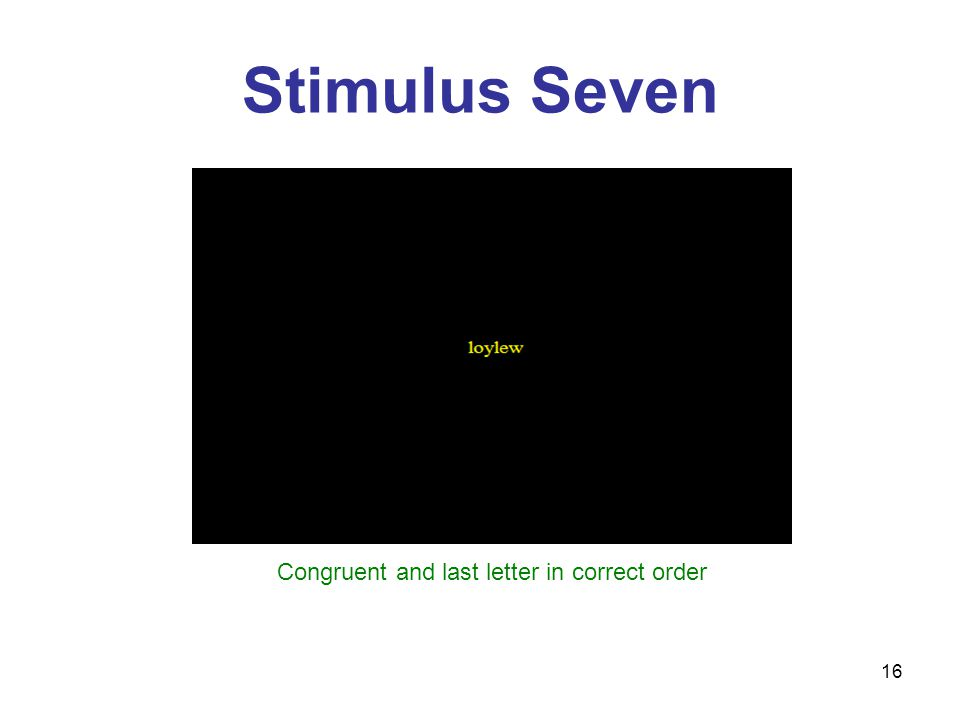 16 Stimulus Seven Congruent and last letter in correct order
