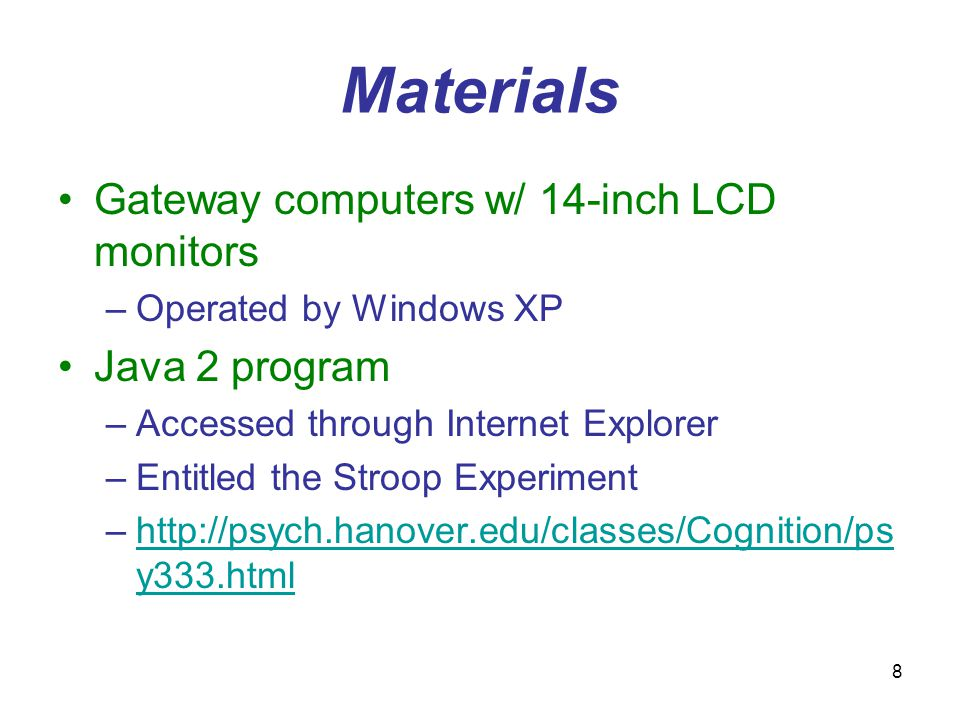 8 Materials Gateway computers w/ 14-inch LCD monitors –Operated by Windows XP Java 2 program –Accessed through Internet Explorer –Entitled the Stroop