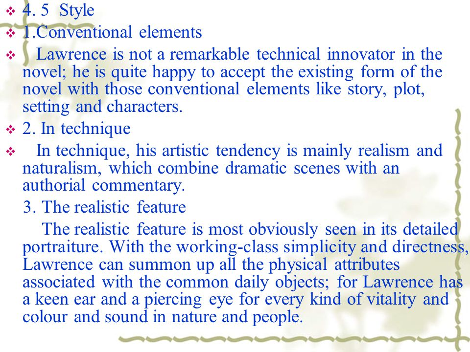  4. 5 Style  1.Conventional elements  Lawrence is not a remarkable technical innovator in the novel; he is quite happy to accept the existing form