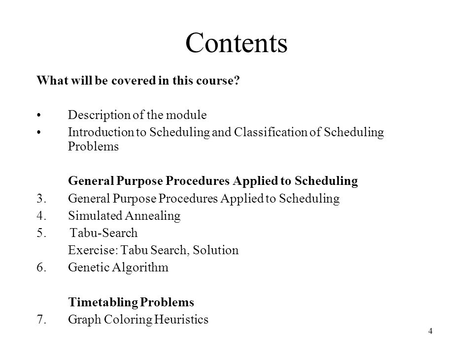 4 Contents What will be covered in this course? Description of the module Introduction to Scheduling and Classification of Scheduling Problems General