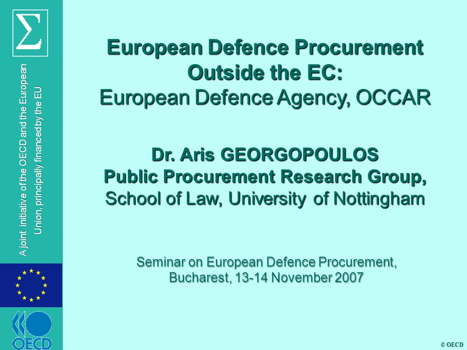 © OECD A joint initiative of the OECD and the European Union, principally financed by the EU European Defence Procurement Outside the EC: European Defence Agency, OCCAR Dr.