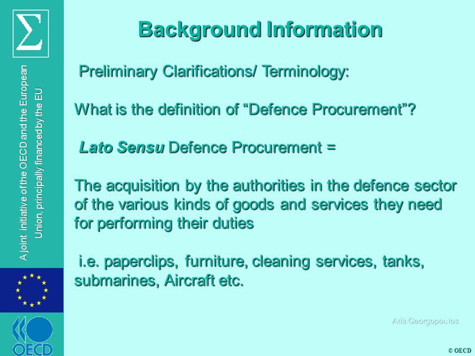 © OECD A joint initiative of the OECD and the European Union, principally financed by the EU Preliminary Clarifications/ Terminology: Preliminary Clarifications/ Terminology: What is the definition of Defence Procurement .