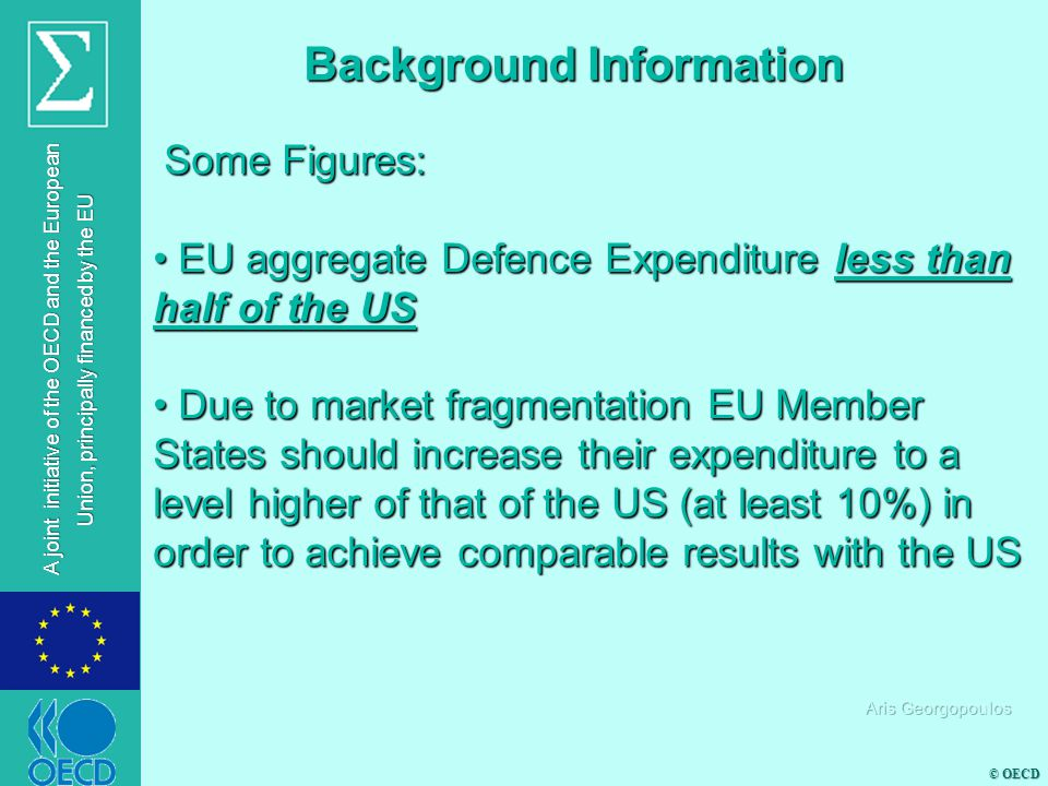 © OECD A joint initiative of the OECD and the European Union, principally financed by the EU Why is there fragmentation in the European defence market.