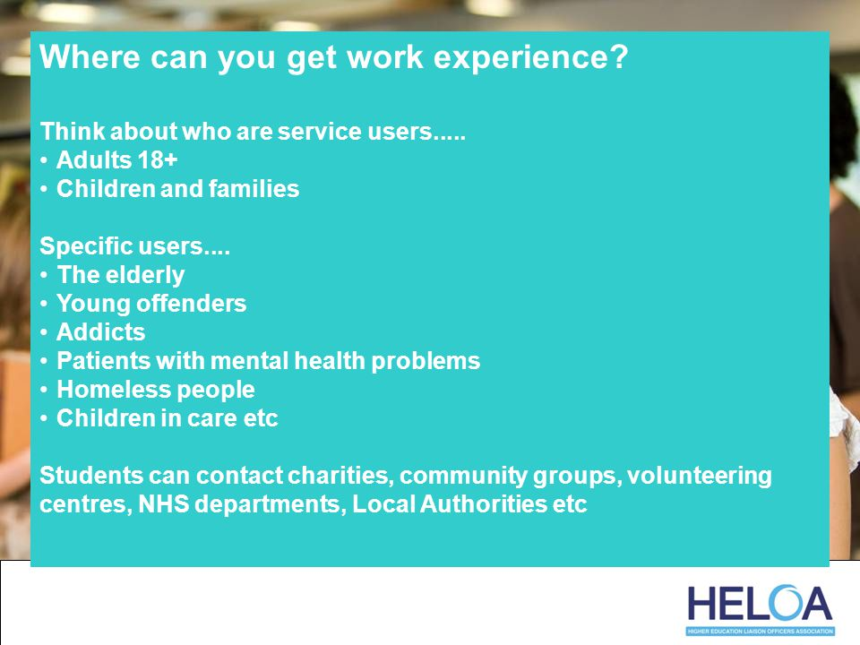 Where can you get work experience.Think about who are service users.....