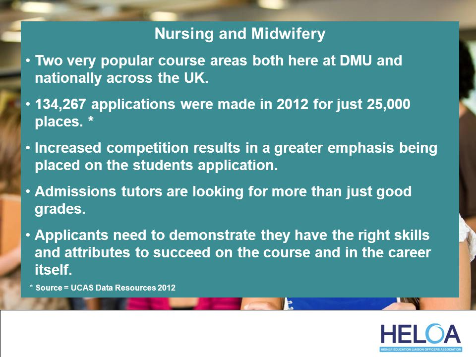 Nursing and Midwifery Two very popular course areas both here at DMU and nationally across the UK.