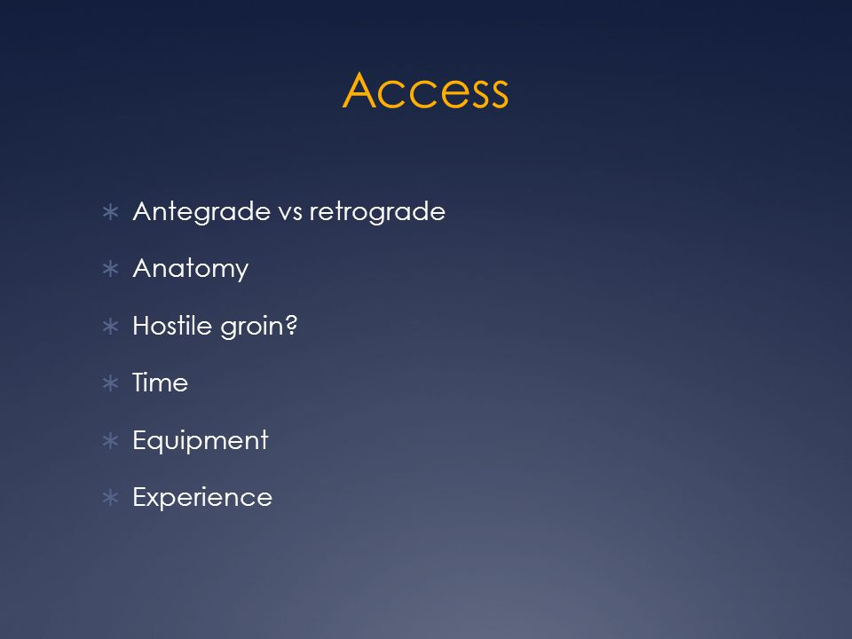 Access  Antegrade vs retrograde  Anatomy  Hostile groin  Time  Equipment  Experience