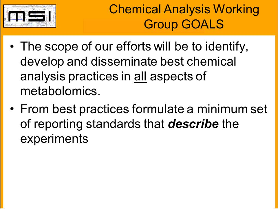 Chemical Analysis Working Group GOALS The scope of our efforts will be to identify, develop and disseminate best chemical analysis practices in all as