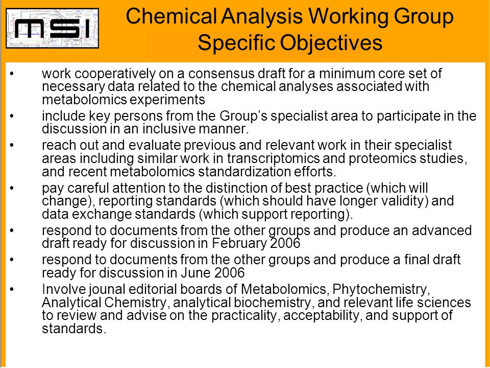 Scope of Chemical Analysis WG 4.0 Proposed Minimum Metadata for Sample Preparation 4.1 Proposed Minimum Metadata Relative to Chromatography 4.2 Proposed Minimum Metadata Relative to Mass Spectrometry 4.3 Proposed Minimum Metadata Relative to Metabolite Identification 4.4 Proposed Minimum Metadata Relative to Nuclear Magnetic Resonance 4.5 Proposed Minimum Metadata Relative to Stable Isotopes & Flux Analysis .