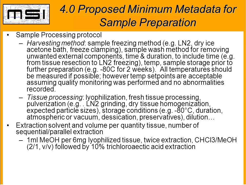 4.0 Proposed Minimum Metadata for Sample Preparation Sample Processing protocol –Harvesting method: sample freezing method (e.g.