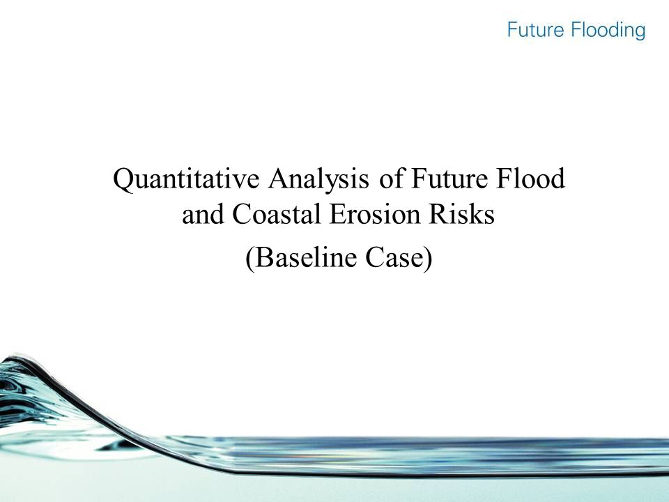 Quantitative Analysis of Future Flood and Coastal Erosion Risks (Baseline Case)