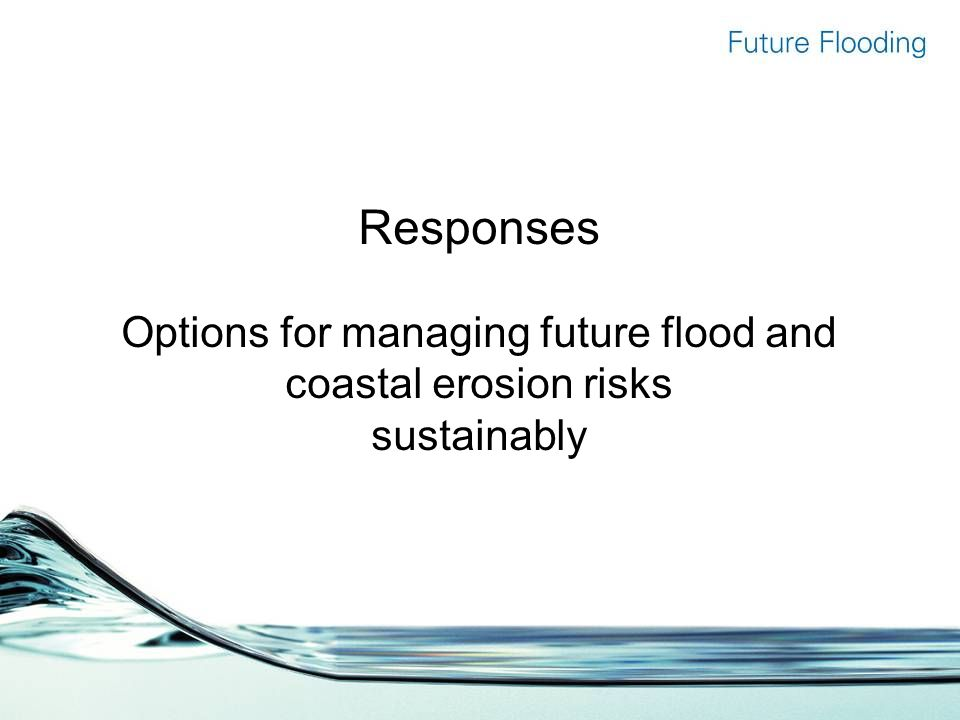 Responses Options for managing future flood and coastal erosion risks sustainably