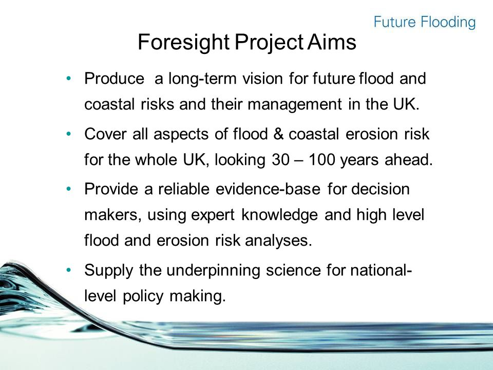 Foresight Project Aims Produce a long-term vision for future flood and coastal risks and their management in the UK.