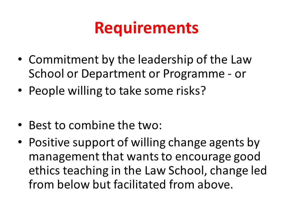 Requirements Commitment by the leadership of the Law School or Department or Programme - or People willing to take some risks.